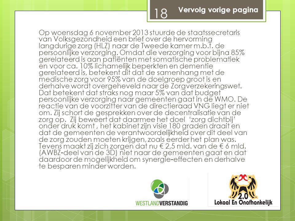 Op woensdag 6 november 2013 stuurde de staatssecretaris van Volksgezondheid een brief over de hervorming langdurige zorg (HLZ) naar de Tweede kamer m.