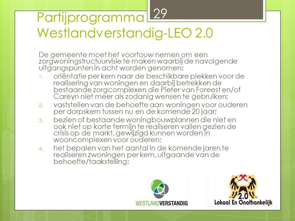 Partijprogramma Westlandverstandig-LEO 2.0 De gemeente moet het voortouw nemen om een zorgwoningstructuurvisie te maken waarbij de navolgende uitgangs