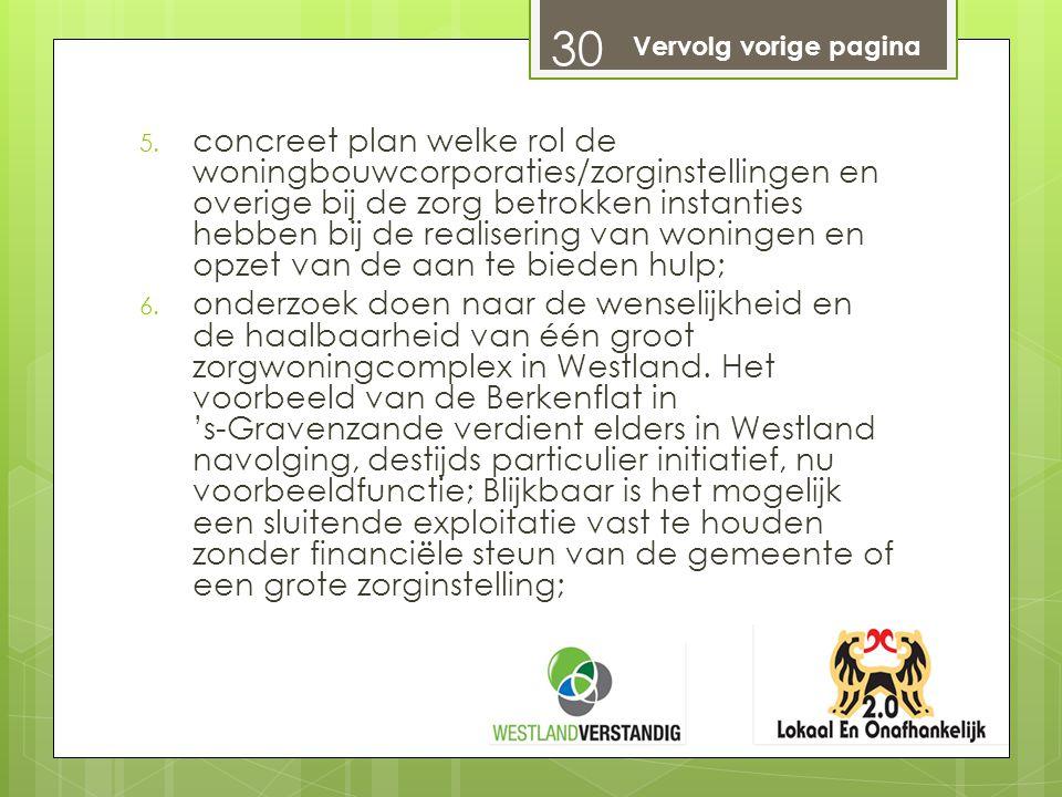 5. concreet plan welke rol de woningbouwcorporaties/zorginstellingen en overige bij de zorg betrokken instanties hebben bij de realisering van woninge
