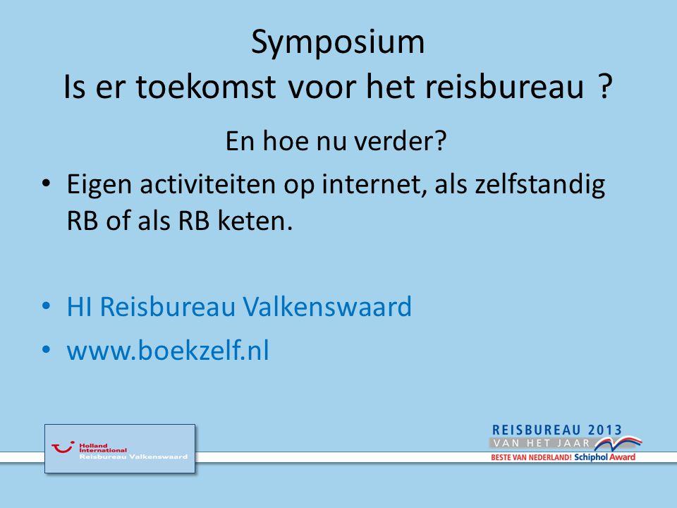 Symposium Is er toekomst voor het reisbureau . En nu.