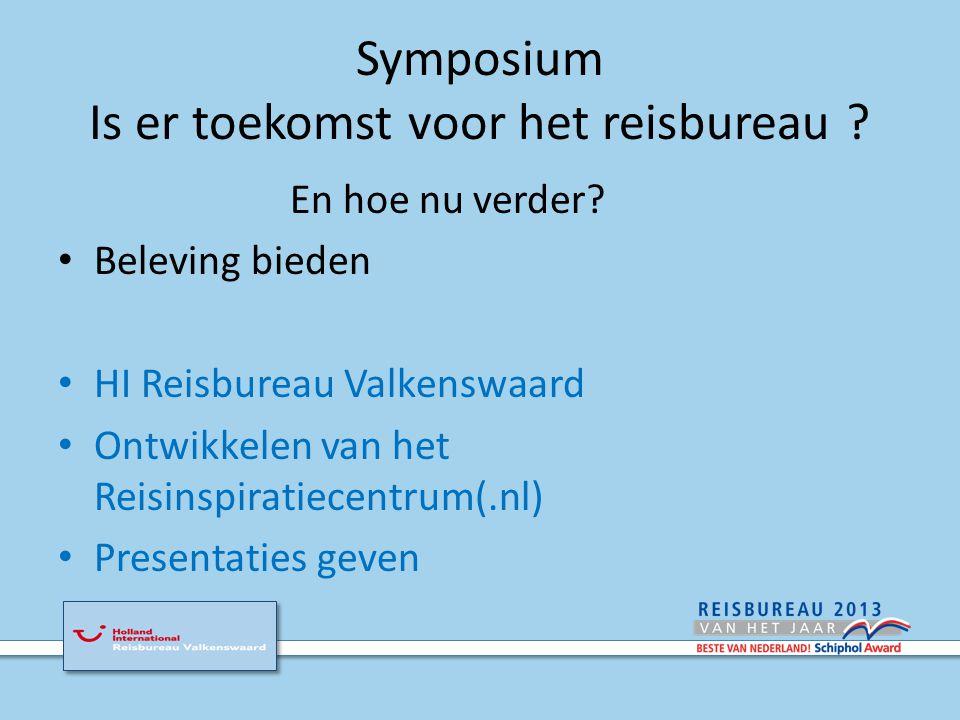 Symposium Is er toekomst voor het reisbureau . En hoe nu verder.