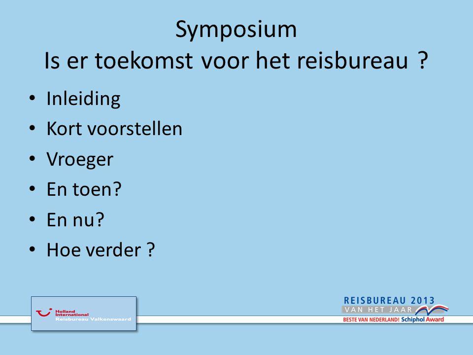 Symposium Is er toekomst voor het reisbureau .Inleiding Kort voorstellen Vroeger En toen.