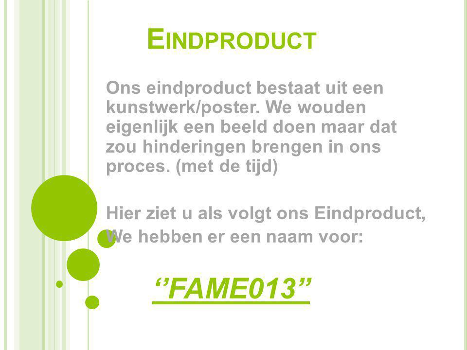 E INDPRODUCT Ons eindproduct bestaat uit een kunstwerk/poster. We wouden eigenlijk een beeld doen maar dat zou hinderingen brengen in ons proces. (met