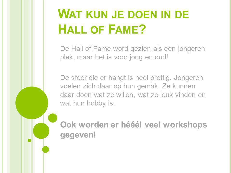 W AT KUN JE DOEN IN DE H ALL OF F AME ? De Hall of Fame word gezien als een jongeren plek, maar het is voor jong en oud! De sfeer die er hangt is heel