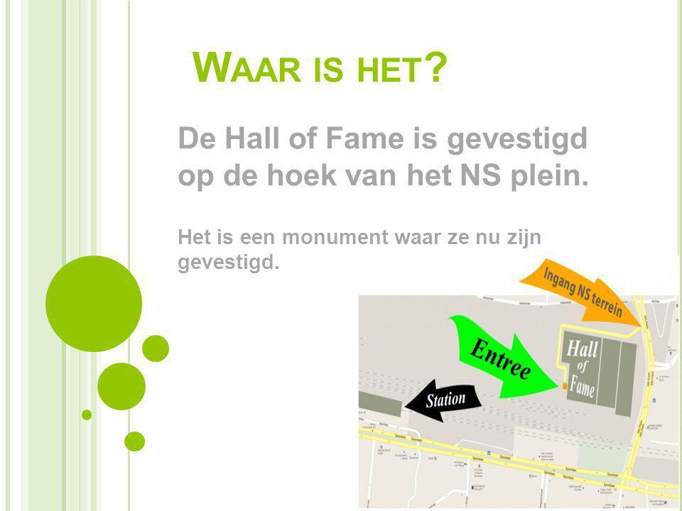 W AAR IS HET ? De Hall of Fame is gevestigd op de hoek van het NS plein. Het is een monument waar ze nu zijn gevestigd.
