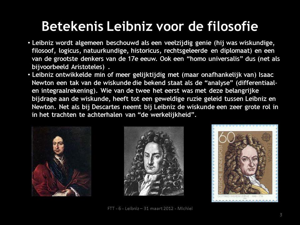 Betekenis Leibniz voor de filosofie Leibniz wordt algemeen beschouwd als een veelzijdig genie (hij was wiskundige, filosoof, logicus, natuurkundige, h