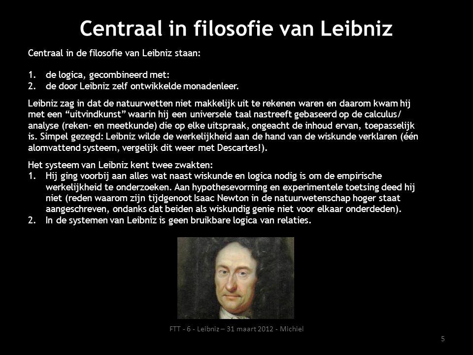 Centraal in filosofie van Leibniz Centraal in de filosofie van Leibniz staan: 1.de logica, gecombineerd met: 2.de door Leibniz zelf ontwikkelde monade