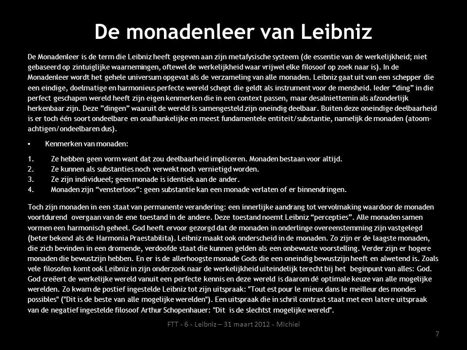 De monadenleer van Leibniz De Monadenleer is de term die Leibniz heeft gegeven aan zijn metafysische systeem (de essentie van de werkelijkheid; niet g