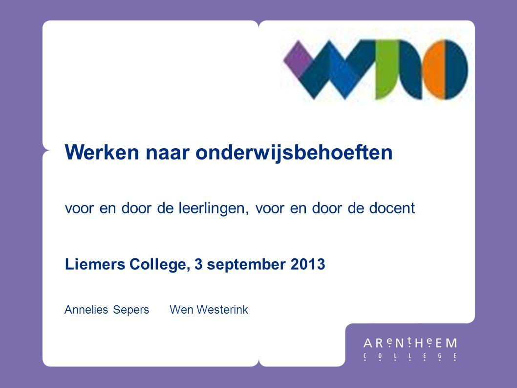 Werken naar onderwijsbehoeften voor en door de leerlingen, voor en door de docent Liemers College, 3 september 2013 Annelies Sepers Wen Westerink
