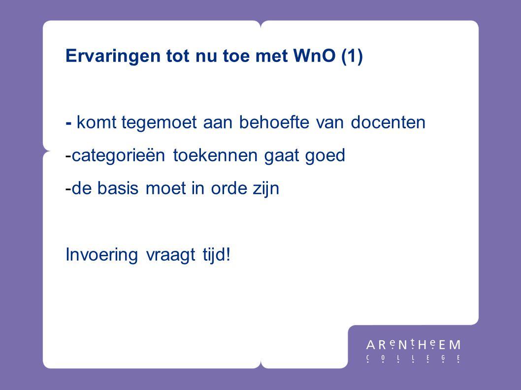 Ervaringen tot nu toe met WnO (1) - komt tegemoet aan behoefte van docenten -categorieën toekennen gaat goed -de basis moet in orde zijn Invoering vra
