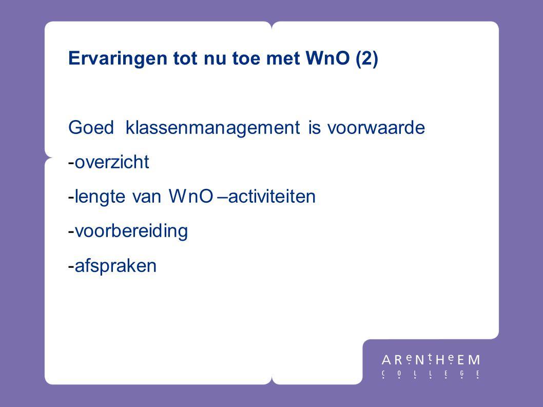 Ervaringen tot nu toe met WnO (2) Goed klassenmanagement is voorwaarde -overzicht -lengte van WnO –activiteiten -voorbereiding -afspraken