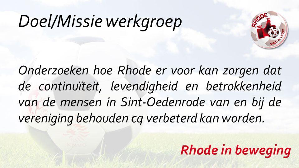 Doel/Missie werkgroep Onderzoeken hoe Rhode er voor kan zorgen dat de continuïteit, levendigheid en betrokkenheid van de mensen in Sint-Oedenrode van en bij de vereniging behouden cq verbeterd kan worden.