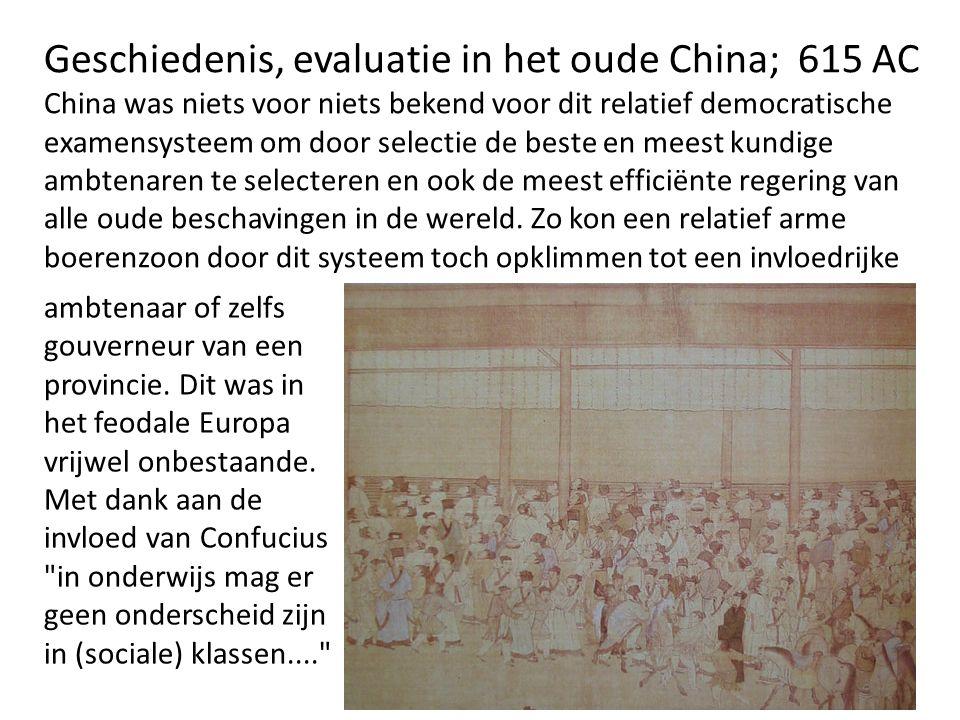 Geschiedenis, evaluatie in het oude China; 615 AC China was niets voor niets bekend voor dit relatief democratische examensysteem om door selectie de