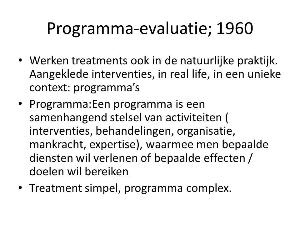 Programma-evaluatie; 1960 Werken treatments ook in de natuurlijke praktijk. Aangeklede interventies, in real life, in een unieke context: programma's
