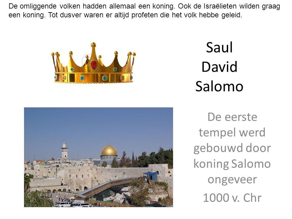 Saul David Salomo De eerste tempel werd gebouwd door koning Salomo ongeveer 1000 v. Chr De omliggende volken hadden allemaal een koning. Ook de Israël