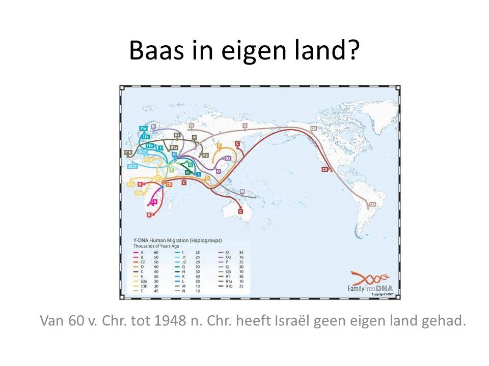Baas in eigen land? Van 60 v. Chr. tot 1948 n. Chr. heeft Israël geen eigen land gehad.