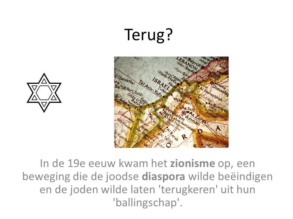 Terug? In de 19e eeuw kwam het zionisme op, een beweging die de joodse diaspora wilde beëindigen en de joden wilde laten 'terugkeren' uit hun 'balling