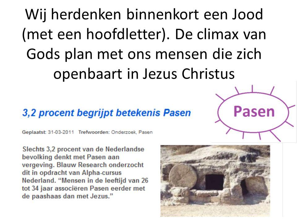 Wij herdenken binnenkort een Jood (met een hoofdletter). De climax van Gods plan met ons mensen die zich openbaart in Jezus Christus