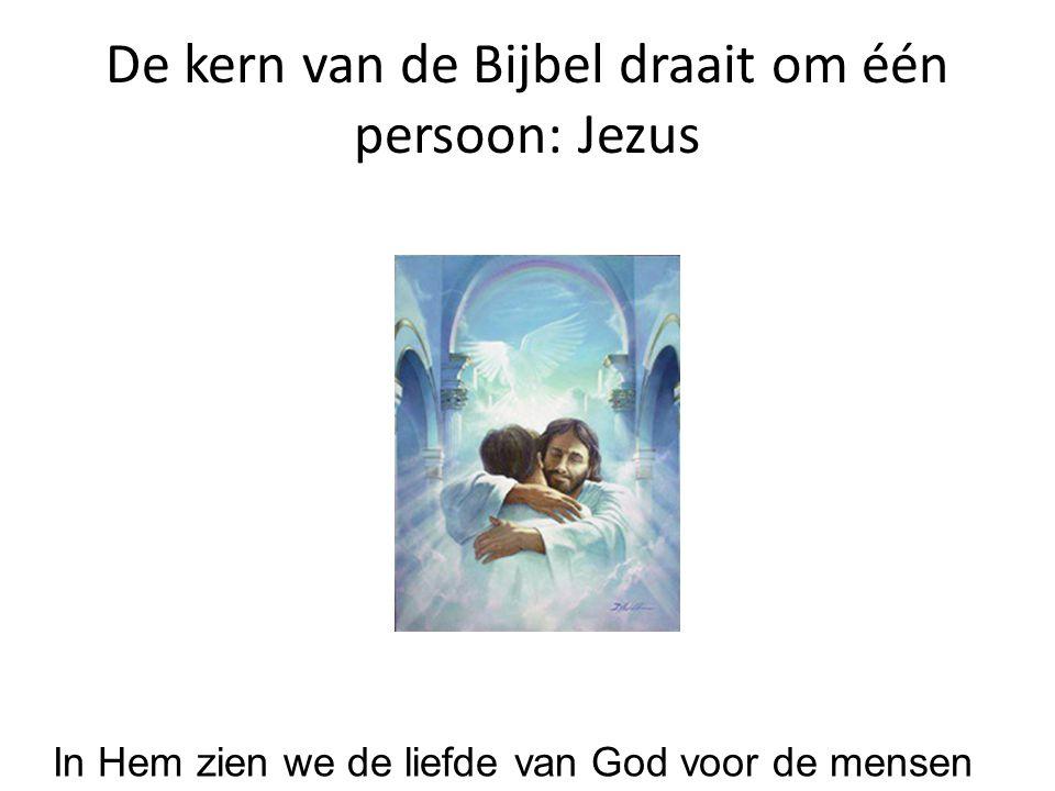 In Hem zien we de liefde van God voor de mensen De kern van de Bijbel draait om één persoon: Jezus