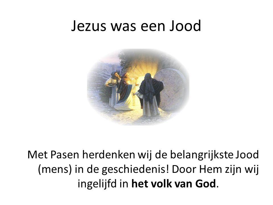 Jezus was een Jood Met Pasen herdenken wij de belangrijkste Jood (mens) in de geschiedenis! Door Hem zijn wij ingelijfd in het volk van God.