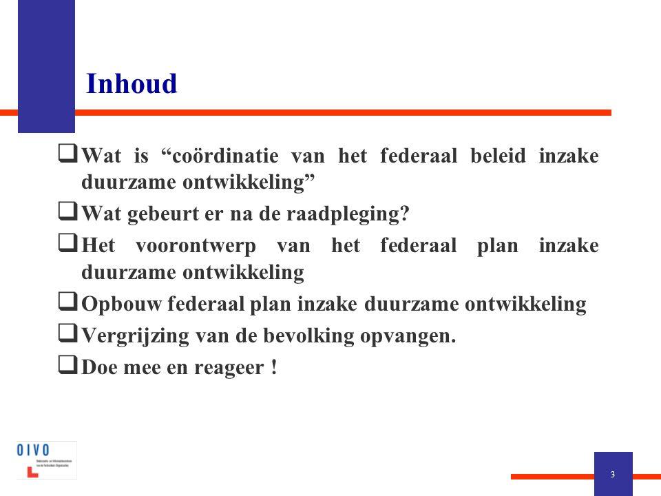Inhoud  Wat is coördinatie van het federaal beleid inzake duurzame ontwikkeling  Wat gebeurt er na de raadpleging.