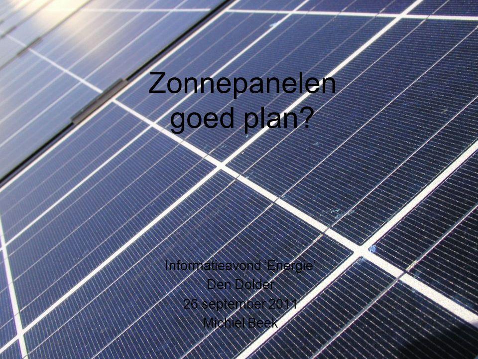 Zonnepanelen goed plan? Informatieavond 'Energie' Den Dolder 26 september 2011 Michiel Beek