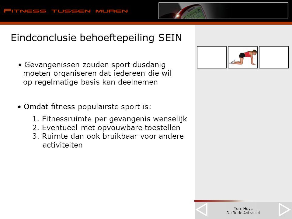 Tom Huys De Rode Antraciet Eindconclusie behoeftepeiling SEIN Gevangenissen zouden sport dusdanig moeten organiseren dat iedereen die wil op regelmatige basis kan deelnemen Omdat fitness populairste sport is: 1.