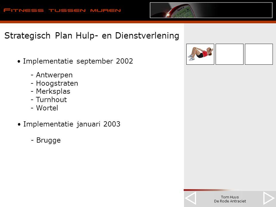 Tom Huys De Rode Antraciet Strategisch Plan Hulp- en Dienstverlening Implementatie september 2002 - Antwerpen - Hoogstraten - Merksplas - Turnhout - Wortel Implementatie januari 2003 - Brugge