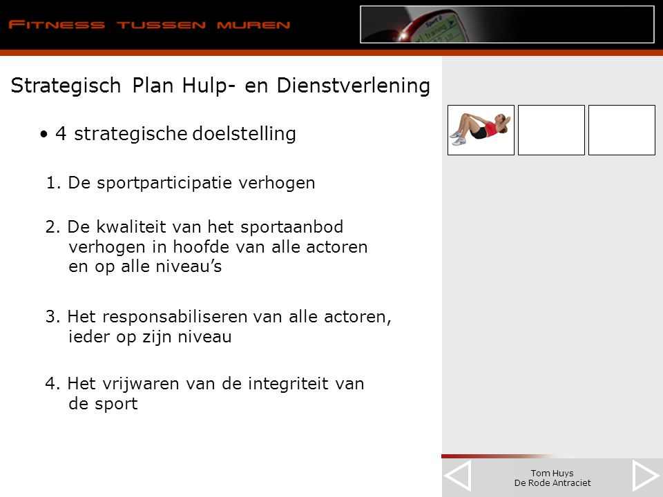 Tom Huys De Rode Antraciet Strategisch Plan Hulp- en Dienstverlening 4 strategische doelstelling 1. De sportparticipatie verhogen 2. De kwaliteit van