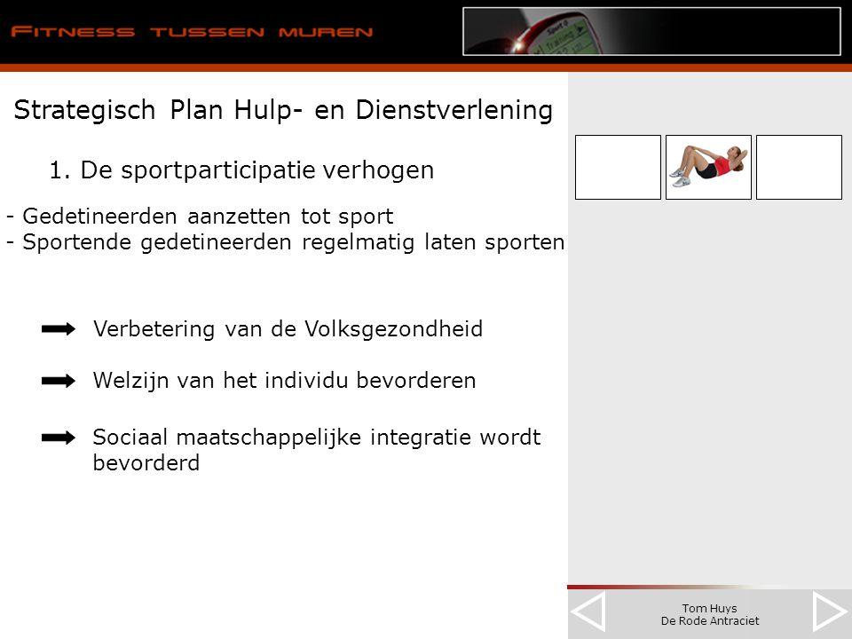 Tom Huys De Rode Antraciet Strategisch Plan Hulp- en Dienstverlening 1. De sportparticipatie verhogen - Gedetineerden aanzetten tot sport - Sportende