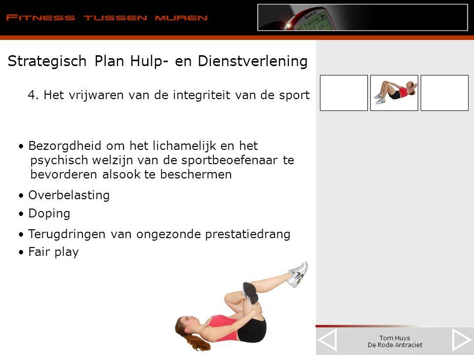 Tom Huys De Rode Antraciet Strategisch Plan Hulp- en Dienstverlening 4. Het vrijwaren van de integriteit van de sport Bezorgdheid om het lichamelijk e