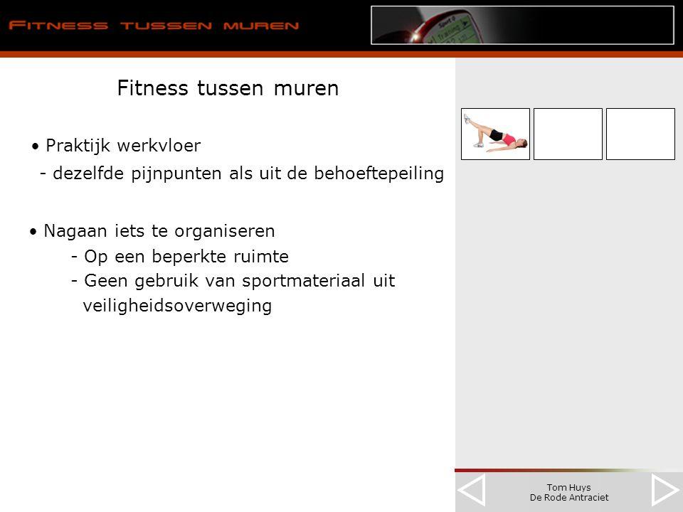 Tom Huys De Rode Antraciet Fitness tussen muren Praktijk werkvloer - dezelfde pijnpunten als uit de behoeftepeiling Nagaan iets te organiseren - Op ee