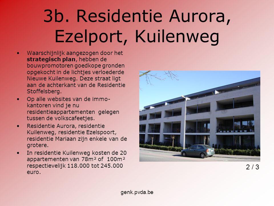genk.pvda.be 3b. Residentie Aurora, Ezelport, Kuilenweg Waarschijnlijk aangezogen door het strategisch plan, hebben de bouwpromotoren goedkope gronden