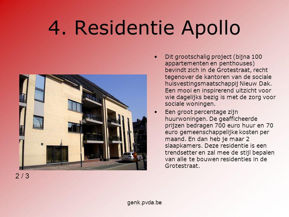 genk.pvda.be 4. Residentie Apollo Dit grootschalig project (bijna 100 appartementen en penthouses) bevindt zich in de Grotestraat, recht tegenover de