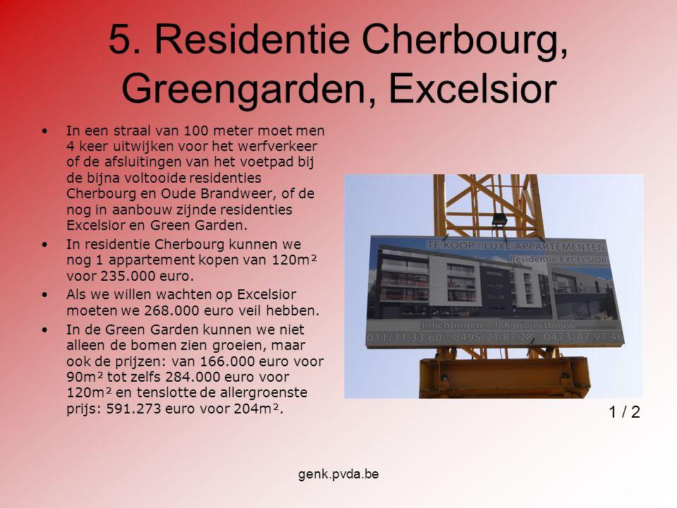 genk.pvda.be 5. Residentie Cherbourg, Greengarden, Excelsior In een straal van 100 meter moet men 4 keer uitwijken voor het werfverkeer of de afsluiti