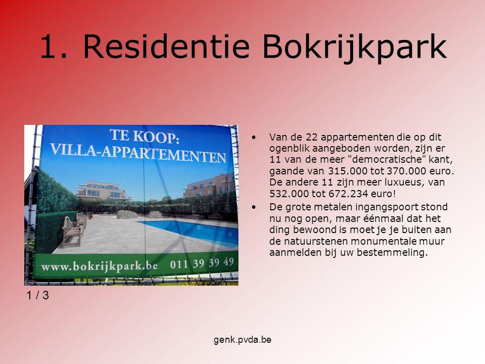 genk.pvda.be 1.Residentie Bokrijkpark Van de 22 appartementen die op dit ogenblik aangeboden worden, zijn er 11 van de meer democratische kant, gaande van 315.000 tot 370.000 euro.