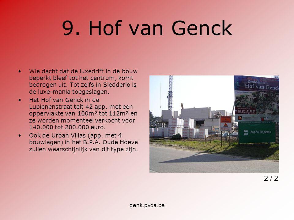 genk.pvda.be 9. Hof van Genck Wie dacht dat de luxedrift in de bouw beperkt bleef tot het centrum, komt bedrogen uit. Tot zelfs in Sledderlo is de lux