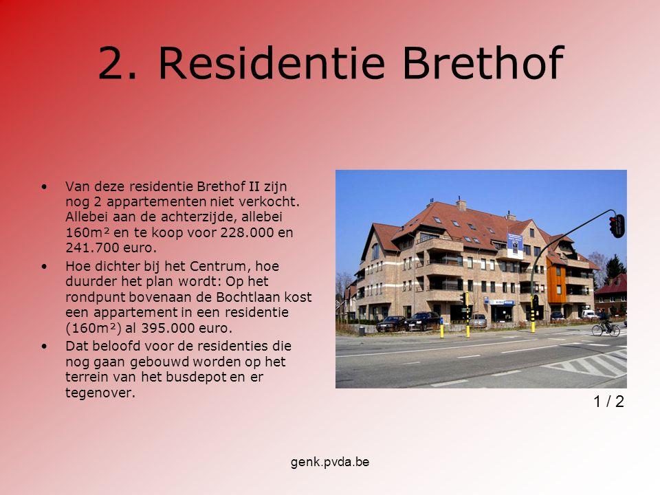 genk.pvda.be 2.Residentie Brethof Van deze residentie Brethof II zijn nog 2 appartementen niet verkocht. Allebei aan de achterzijde, allebei 160m² en