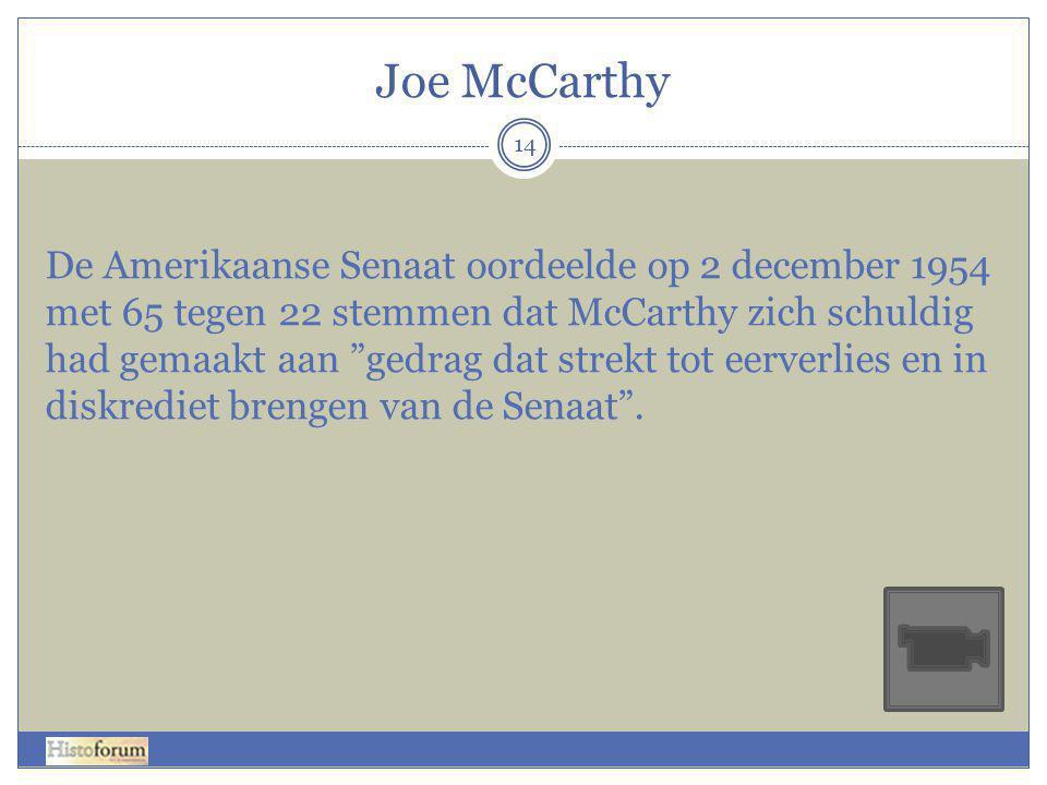 """Joe McCarthy 14 De Amerikaanse Senaat oordeelde op 2 december 1954 met 65 tegen 22 stemmen dat McCarthy zich schuldig had gemaakt aan """"gedrag dat stre"""