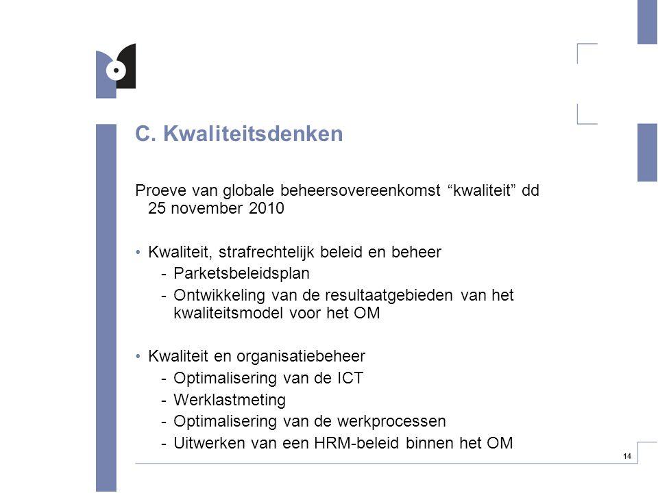 """14 C. Kwaliteitsdenken Proeve van globale beheersovereenkomst """"kwaliteit"""" dd 25 november 2010 Kwaliteit, strafrechtelijk beleid en beheer -Parketsbele"""