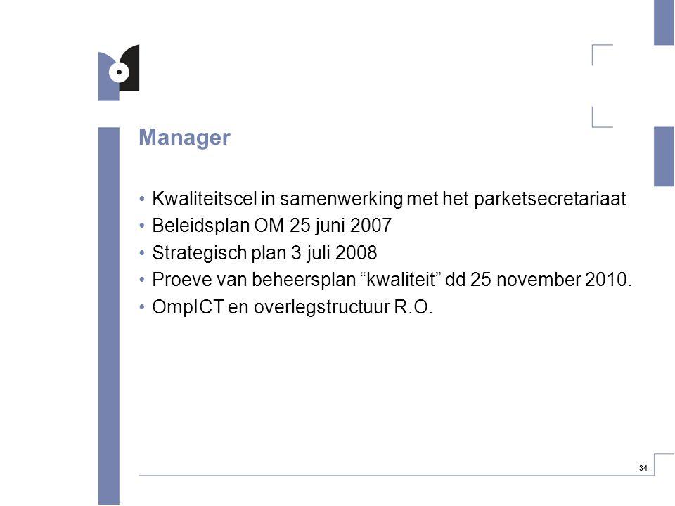 """34 Manager Kwaliteitscel in samenwerking met het parketsecretariaat Beleidsplan OM 25 juni 2007 Strategisch plan 3 juli 2008 Proeve van beheersplan """"k"""