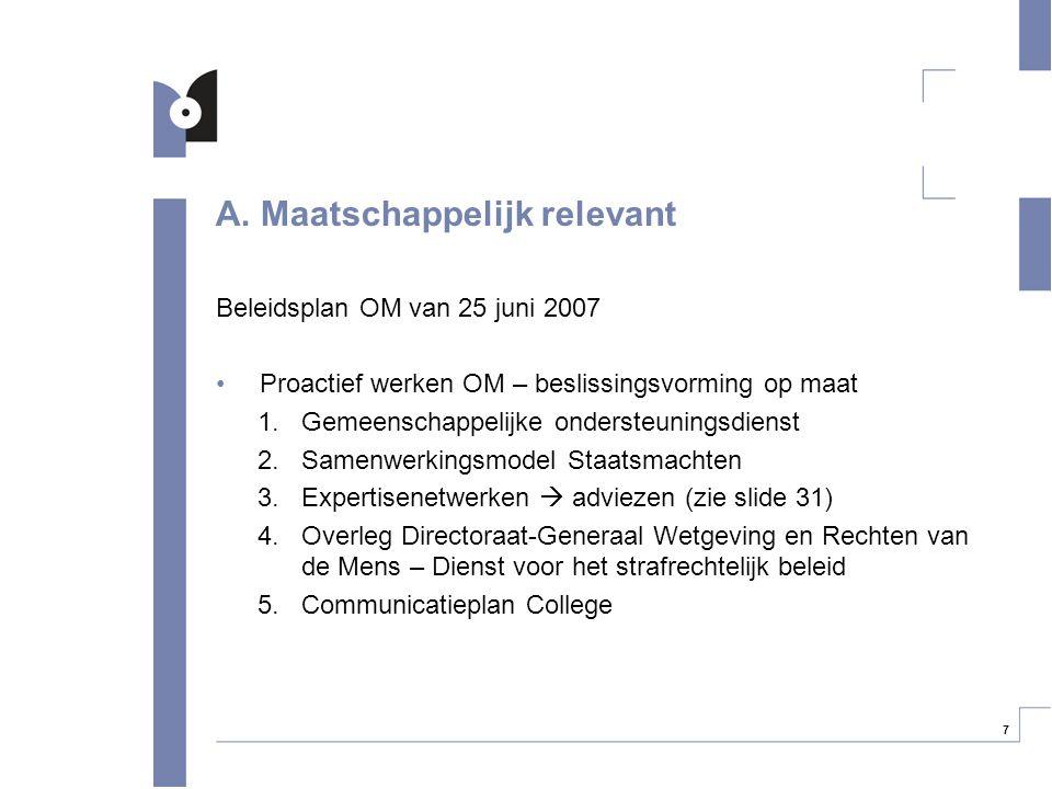 7 A. Maatschappelijk relevant Beleidsplan OM van 25 juni 2007 Proactief werken OM – beslissingsvorming op maat 1.Gemeenschappelijke ondersteuningsdien