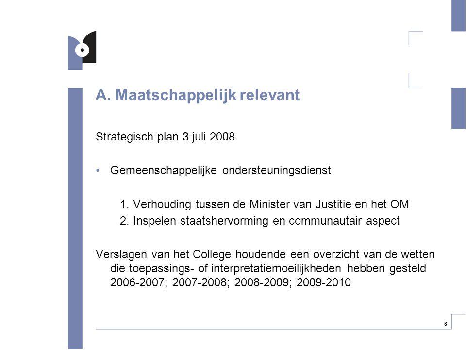 8 A. Maatschappelijk relevant Strategisch plan 3 juli 2008 Gemeenschappelijke ondersteuningsdienst 1. Verhouding tussen de Minister van Justitie en he