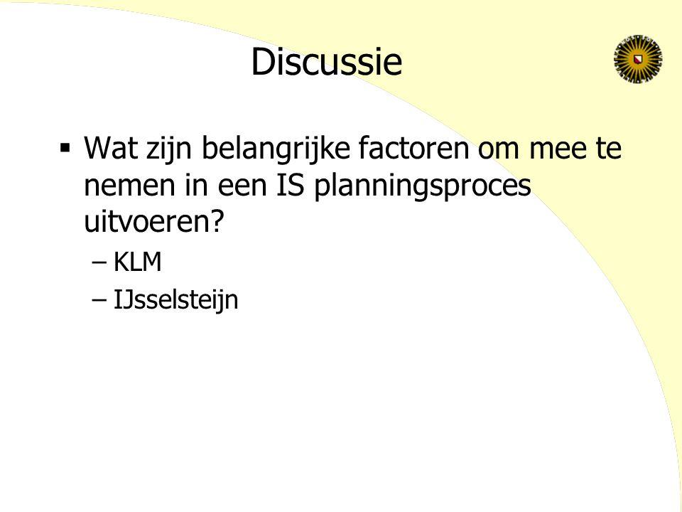 Discussie  Wat zijn belangrijke factoren om mee te nemen in een IS planningsproces uitvoeren.