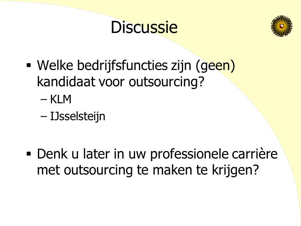 Discussie  Welke bedrijfsfuncties zijn (geen) kandidaat voor outsourcing.