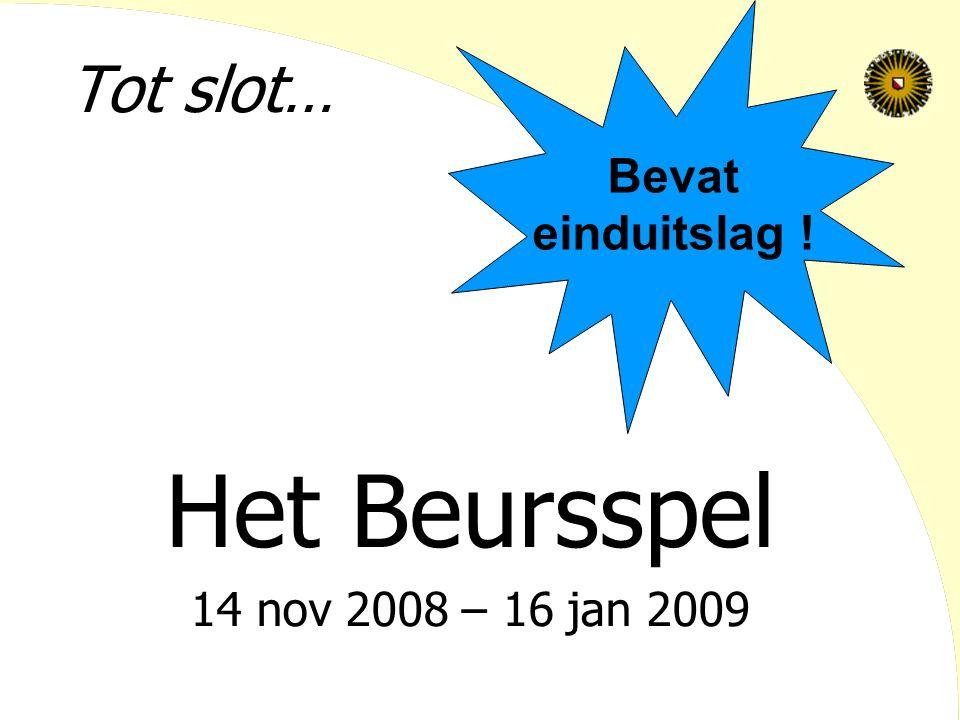 Het Beursspel 14 nov 2008 – 16 jan 2009 Bevat einduitslag !