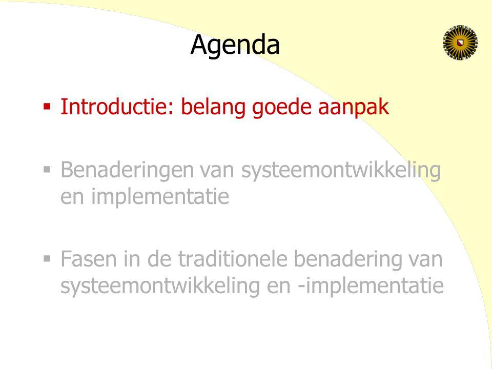 Agenda  Introductie: belang goede aanpak  Benaderingen van systeemontwikkeling en implementatie  Fasen in de traditionele benadering van systeemontwikkeling en -implementatie