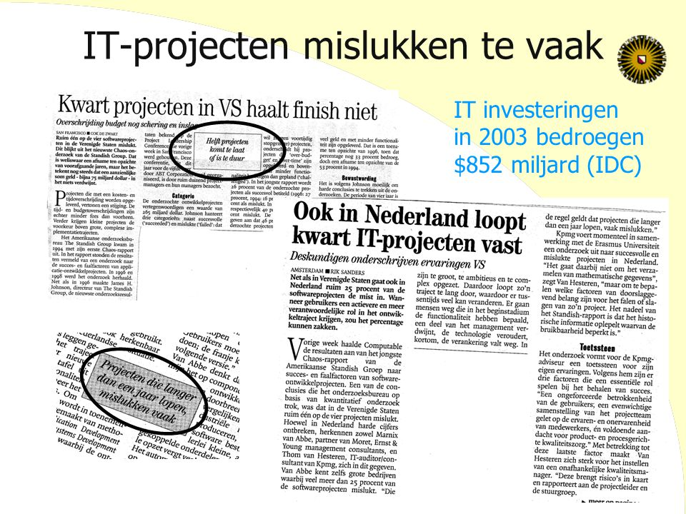 IT-projecten mislukken te vaak IT investeringen in 2003 bedroegen $852 miljard (IDC)