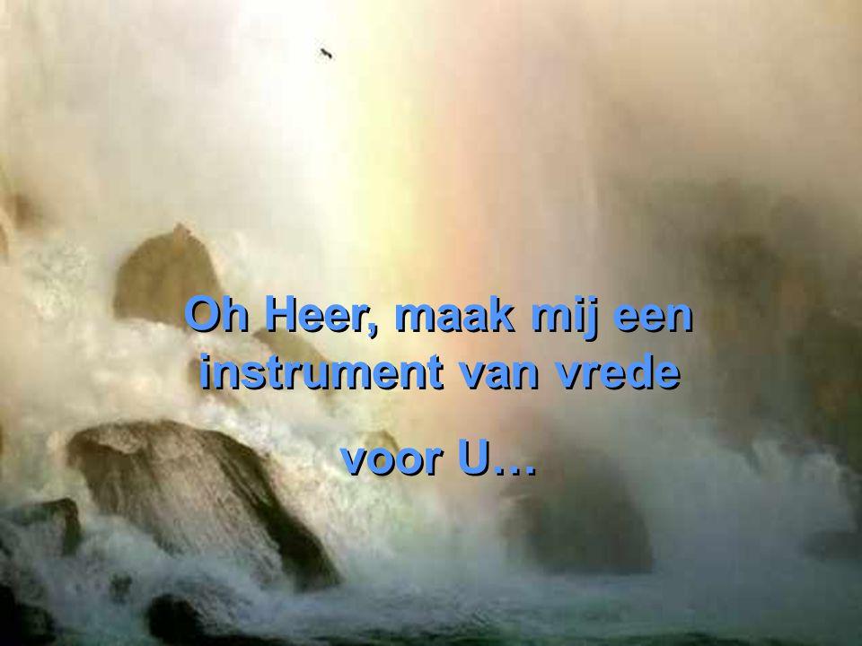 Oh Heer, maak mij een instrument van vrede voor U… Oh Heer, maak mij een instrument van vrede voor U…