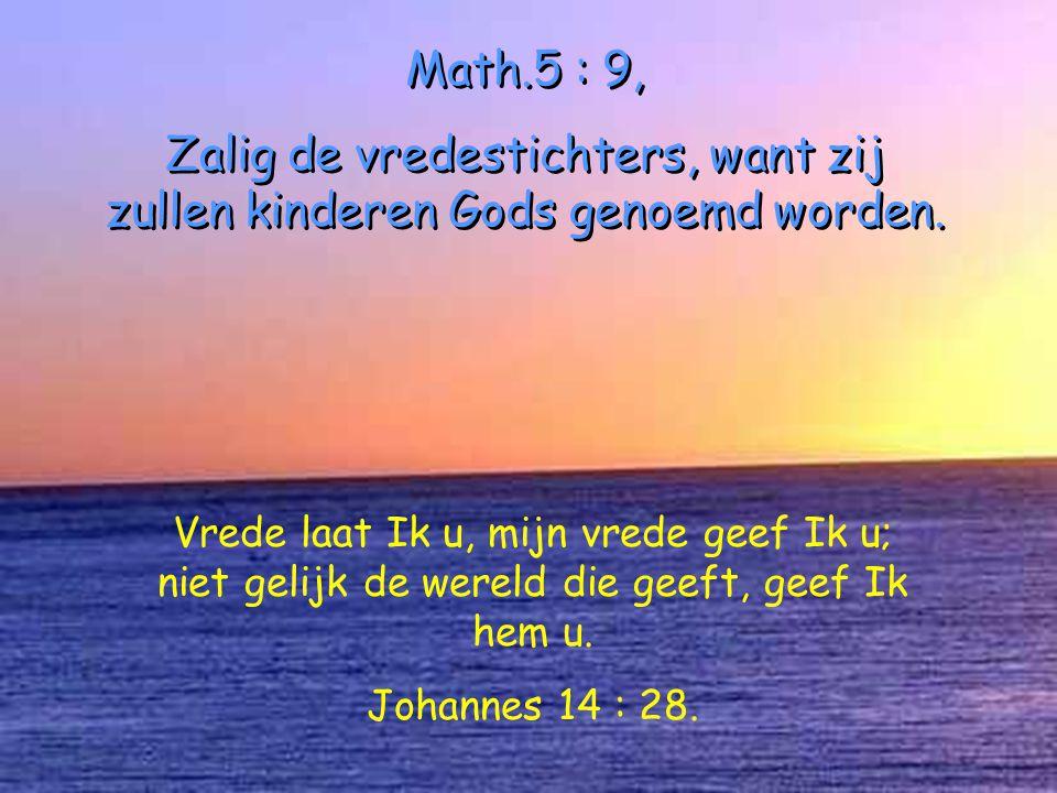 Math.5 : 9, Zalig de vredestichters, want zij zullen kinderen Gods genoemd worden.